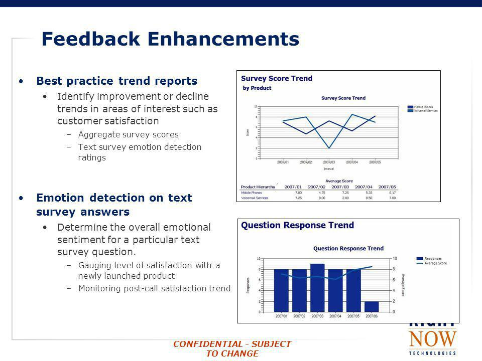 CONFIDENTIAL - SUBJECT TO CHANGE Feedback Enhancements Best practice trend reports Identify improvement or decline trends in areas of interest such as