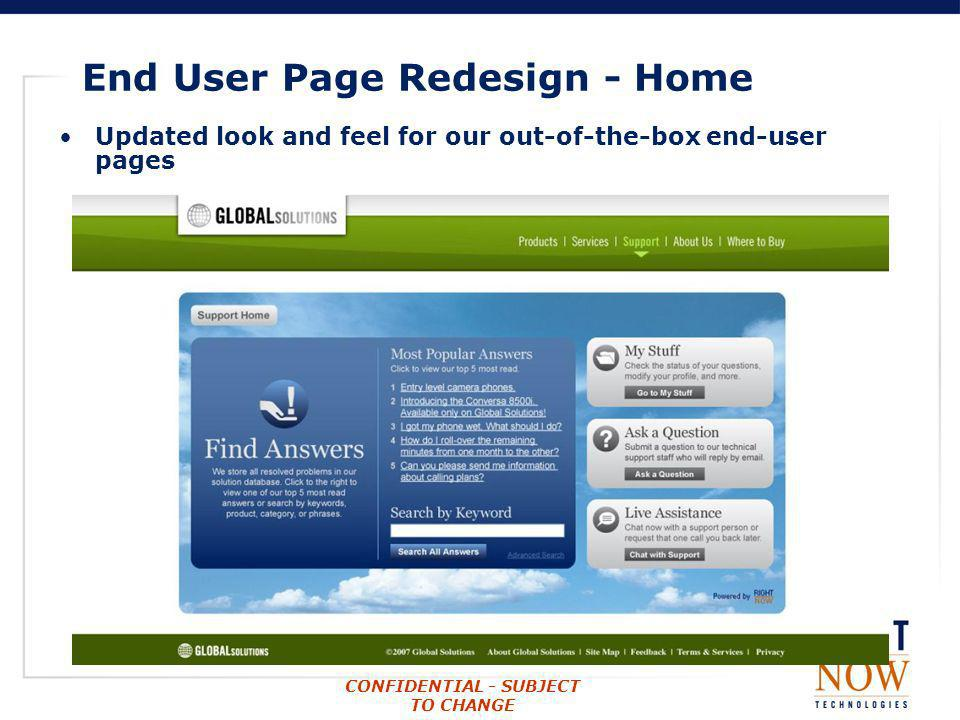 CONFIDENTIAL - SUBJECT TO CHANGE End User Page Redesign - Home Updated look and feel for our out-of-the-box end-user pages