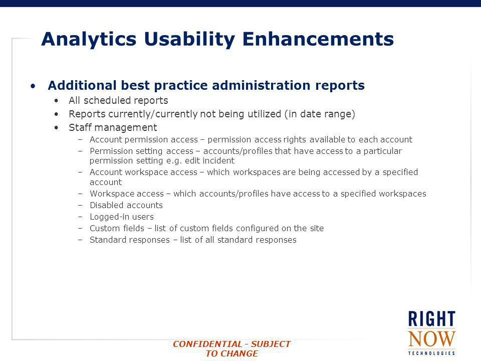 CONFIDENTIAL - SUBJECT TO CHANGE Analytics Usability Enhancements Additional best practice administration reports All scheduled reports Reports curren