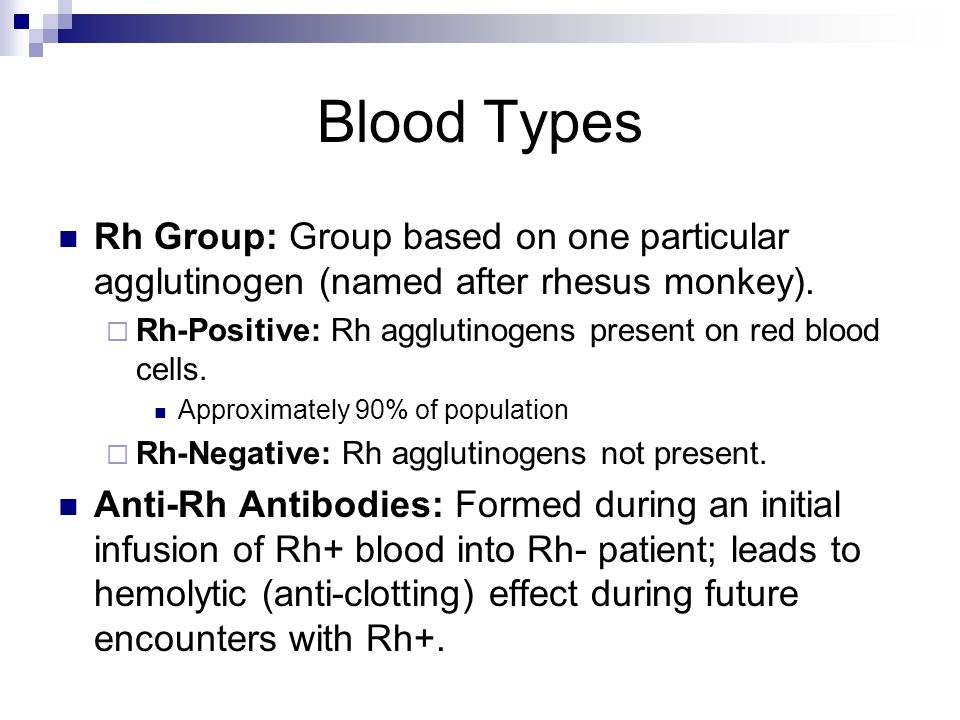 Blood Types Rh Group: Group based on one particular agglutinogen (named after rhesus monkey). Rh-Positive: Rh agglutinogens present on red blood cells