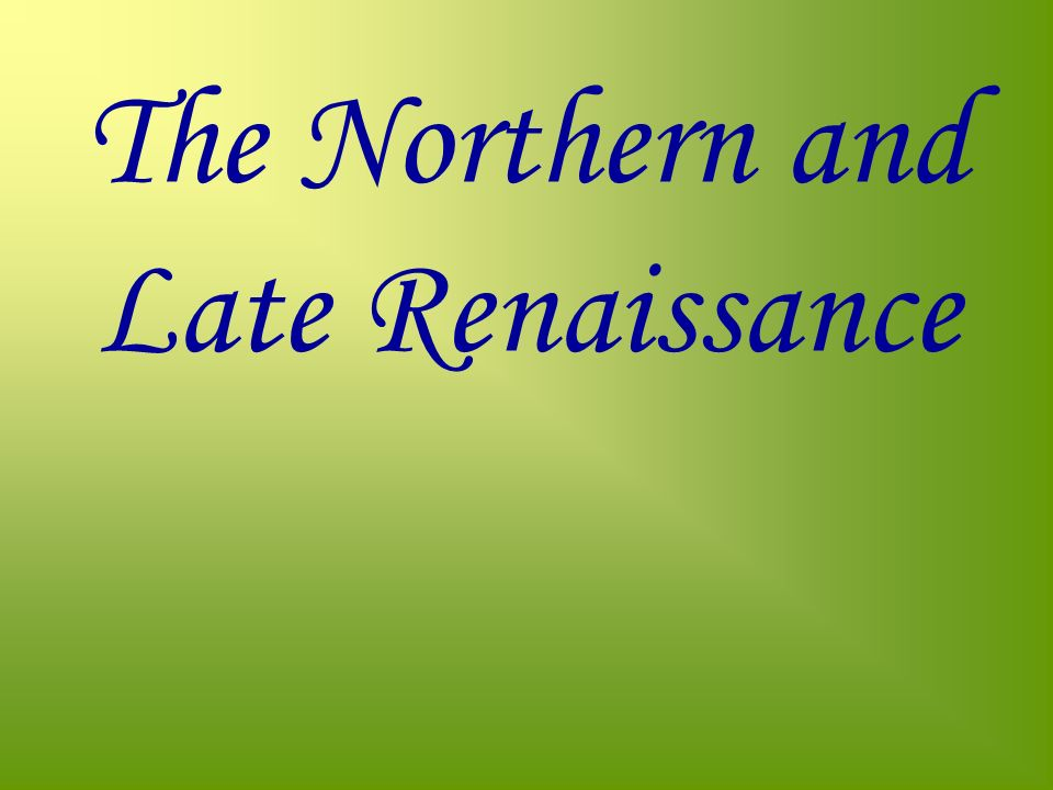 The Northern and Late Renaissance