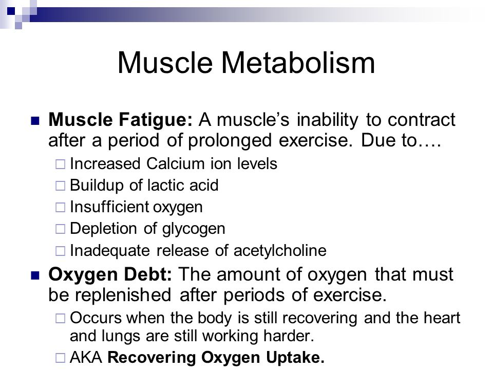 Muscle Metabolism Muscle Fatigue: A muscles inability to contract after a period of prolonged exercise. Due to…. Increased Calcium ion levels Buildup