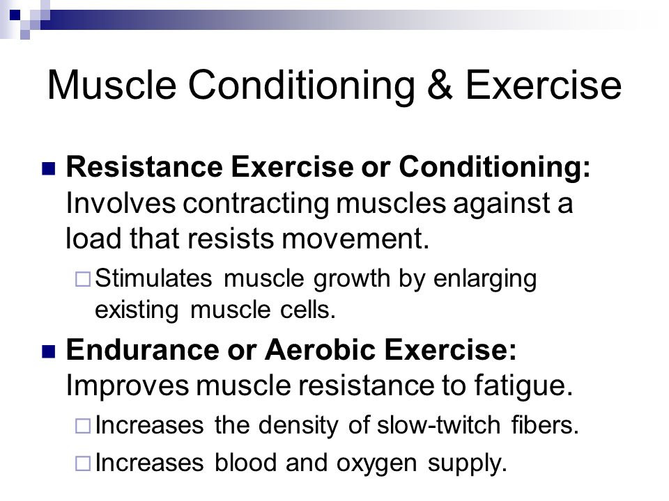 Muscle Conditioning & Exercise Resistance Exercise or Conditioning: Involves contracting muscles against a load that resists movement. Stimulates musc