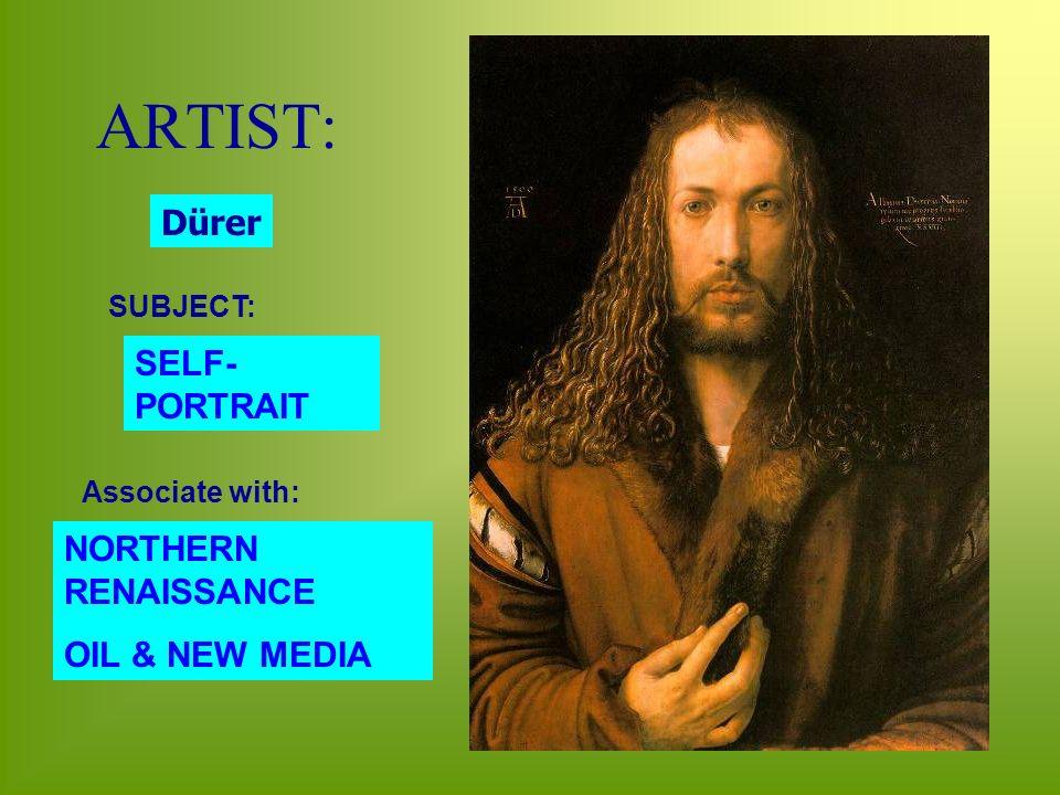 ARTIST: Dürer SUBJECT: SELF- PORTRAIT Associate with: NORTHERN RENAISSANCE OIL & NEW MEDIA