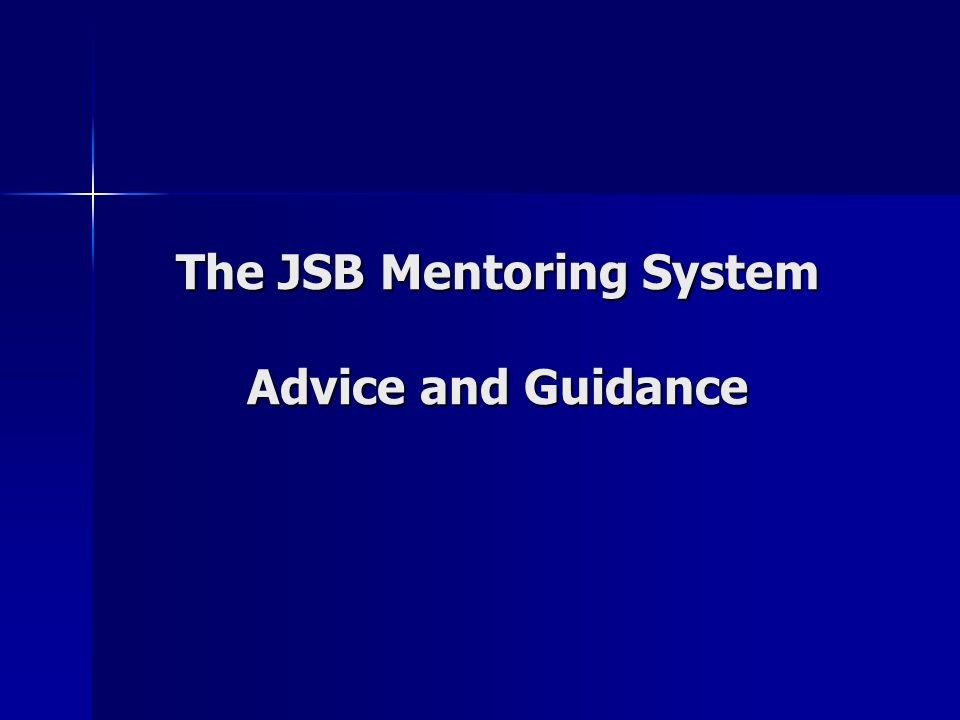 The JSB Mentoring System Advice and Guidance