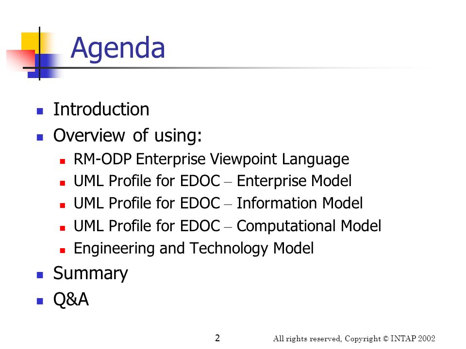 All rights reserved, Copyright © INTAP 2002 2 Agenda Introduction Overview of using: RM-ODP Enterprise Viewpoint Language UML Profile for EDOC – Enter