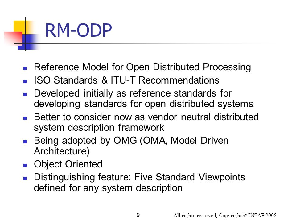 All rights reserved, Copyright © INTAP 2002 9 RM-ODP Reference Model for Open Distributed Processing ISO Standards & ITU-T Recommendations Developed i