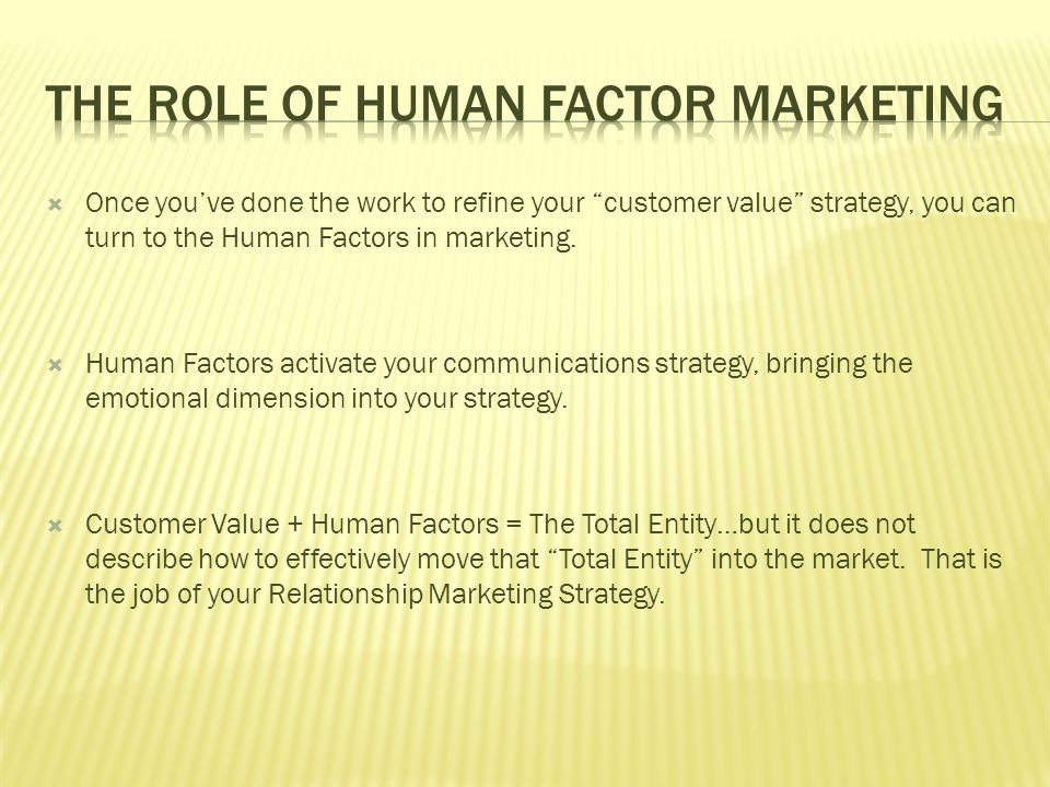 Once youve done the work to refine your customer value strategy, you can turn to the Human Factors in marketing. Human Factors activate your communica