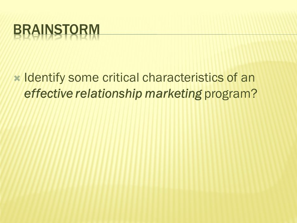 Identify some critical characteristics of an effective relationship marketing program?