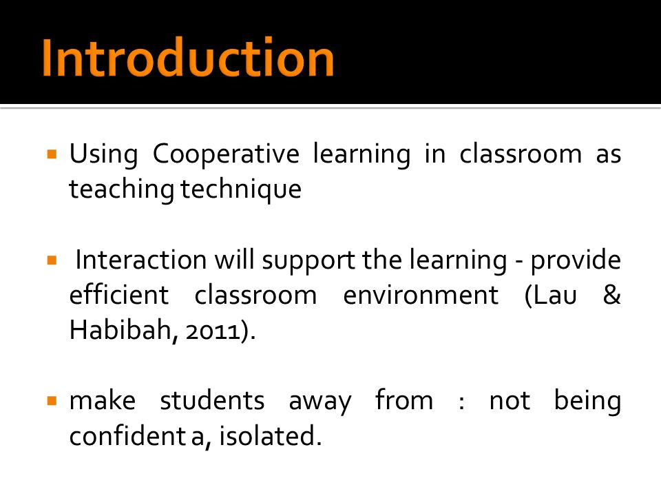 Modern cooperative learning has widely used in all subject areas and institution levels (Felder & Brent, 2007).