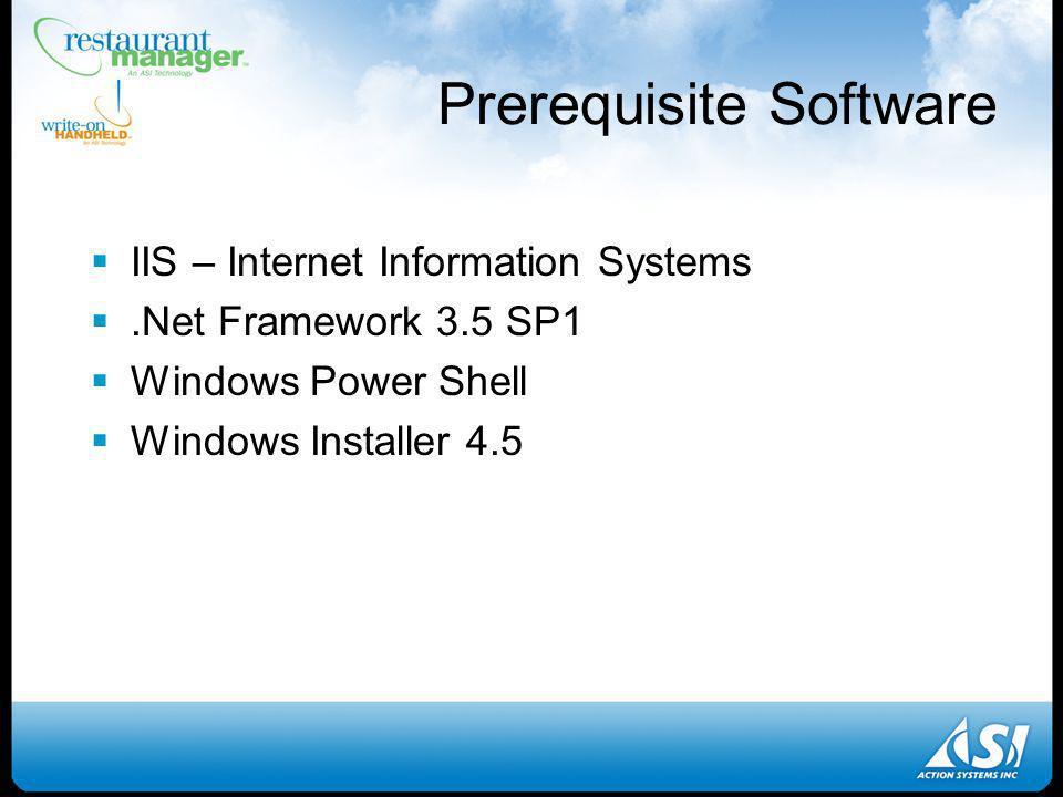 Prerequisite Software IIS – Internet Information Systems.Net Framework 3.5 SP1 Windows Power Shell Windows Installer 4.5
