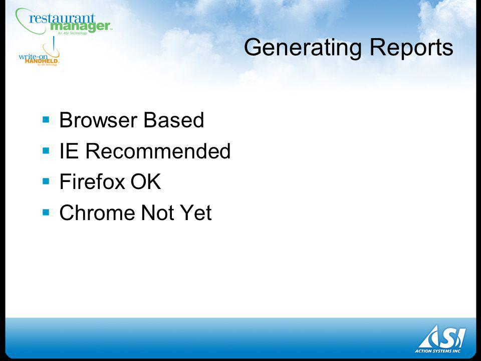 Generating Reports Browser Based IE Recommended Firefox OK Chrome Not Yet