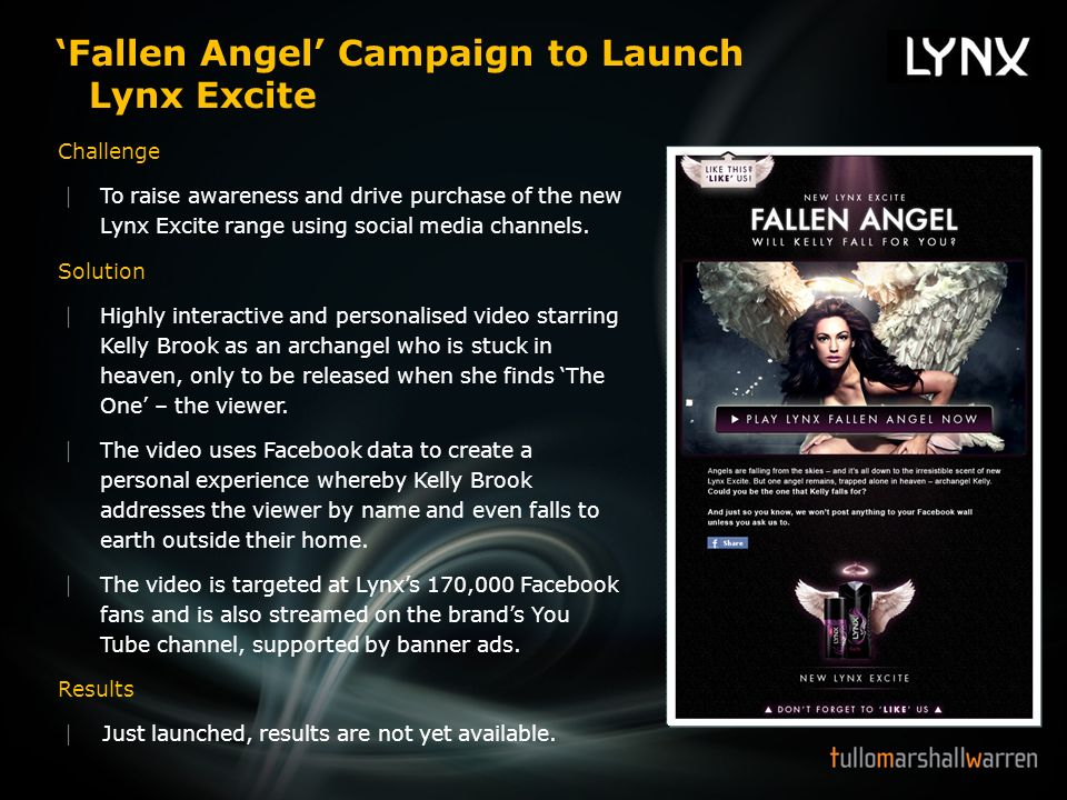 Fallen Angel Campaign to Launch Lynx Excite Challenge To raise awareness and drive purchase of the new Lynx Excite range using social media channels.