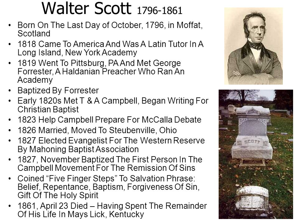 Walter Scott 1796-1861 Born On The Last Day of October, 1796, in Moffat, Scotland 1818 Came To America And Was A Latin Tutor In A Long Island, New Yor