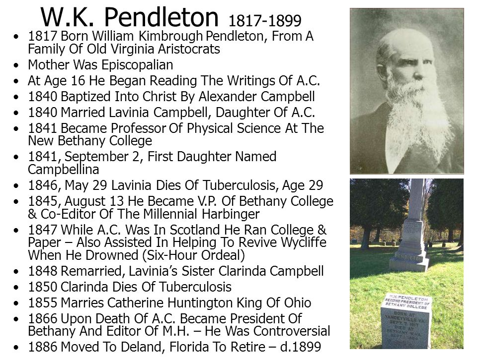 W.K. Pendleton 1817-1899 1817 Born William Kimbrough Pendleton, From A Family Of Old Virginia Aristocrats Mother Was Episcopalian At Age 16 He Began R