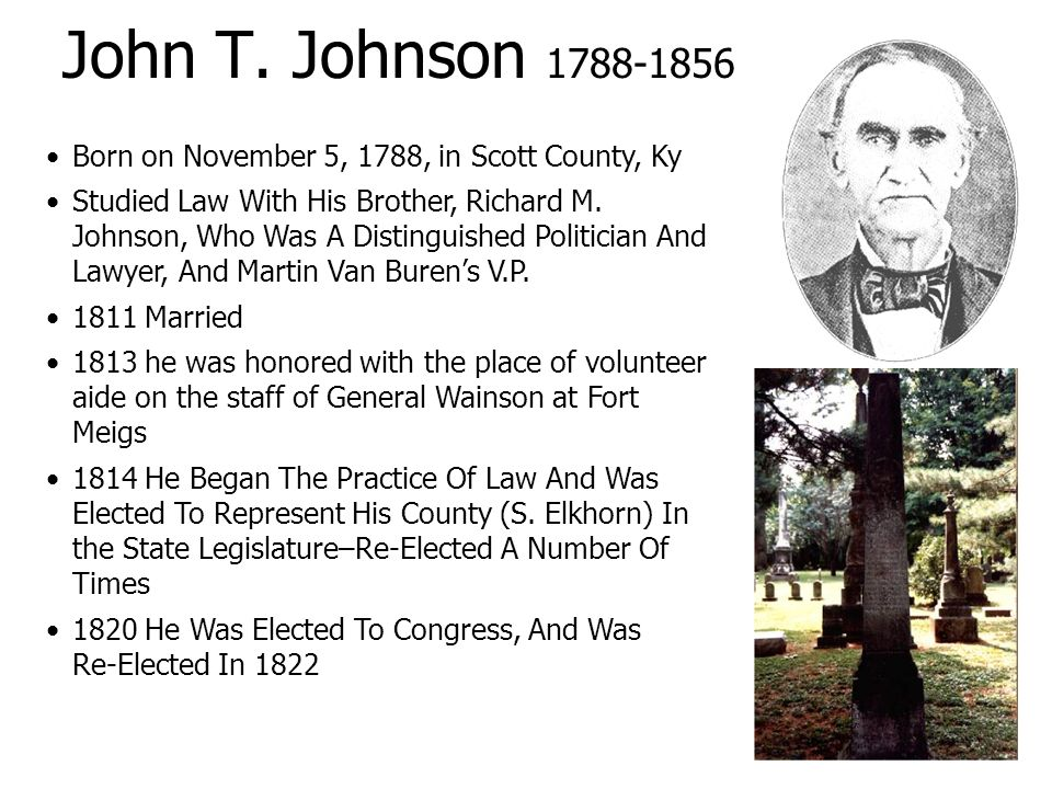 John T. Johnson 1788-1856 Born on November 5, 1788, in Scott County, Ky Studied Law With His Brother, Richard M. Johnson, Who Was A Distinguished Poli