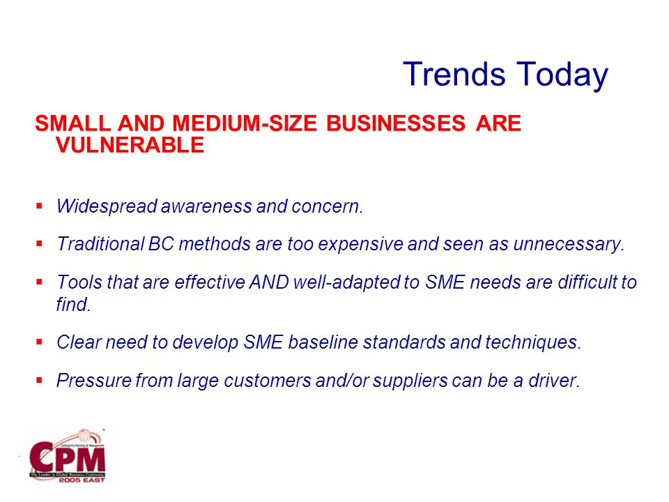 Trends Today SMALL AND MEDIUM-SIZE BUSINESSES ARE VULNERABLE Widespread awareness and concern.