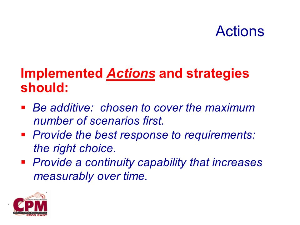 Implemented Actions and strategies should: Be additive: chosen to cover the maximum number of scenarios first.