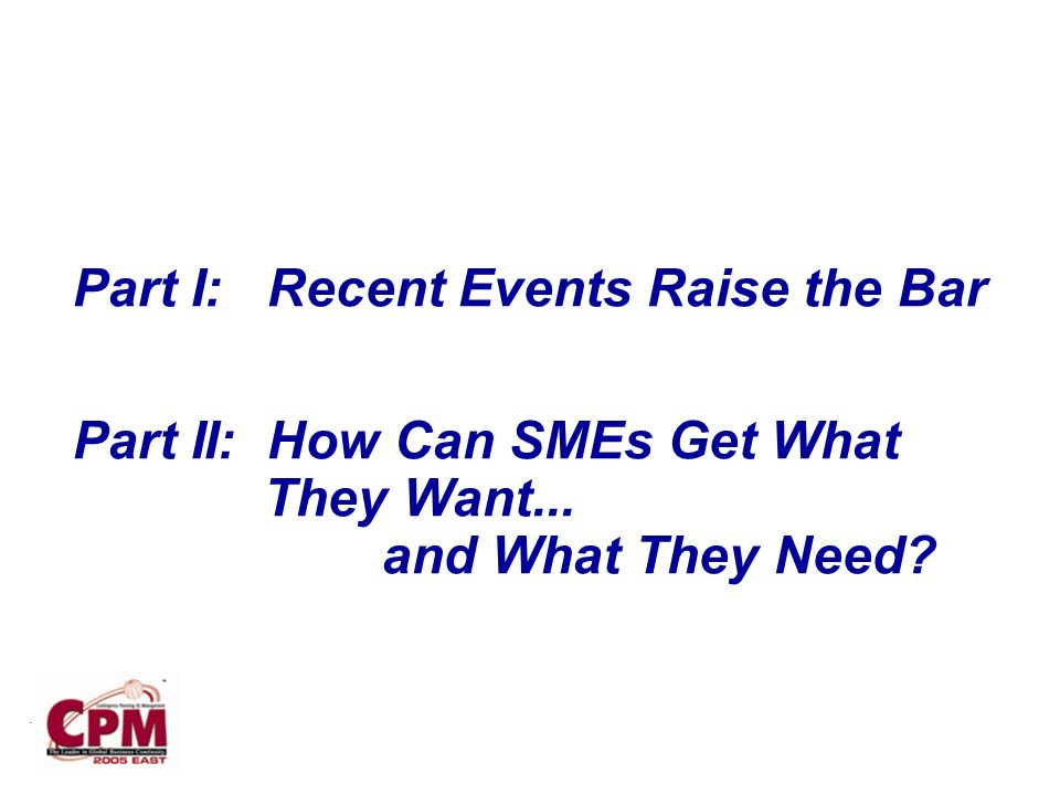Part I: Recent Events Raise the Bar Part II: How Can SMEs Get What They Want...