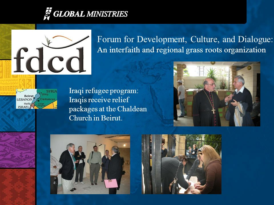 Forum for Development, Culture, and Dialogue: An interfaith and regional grass roots organization Iraqi refugee program: Iraqis receive relief package