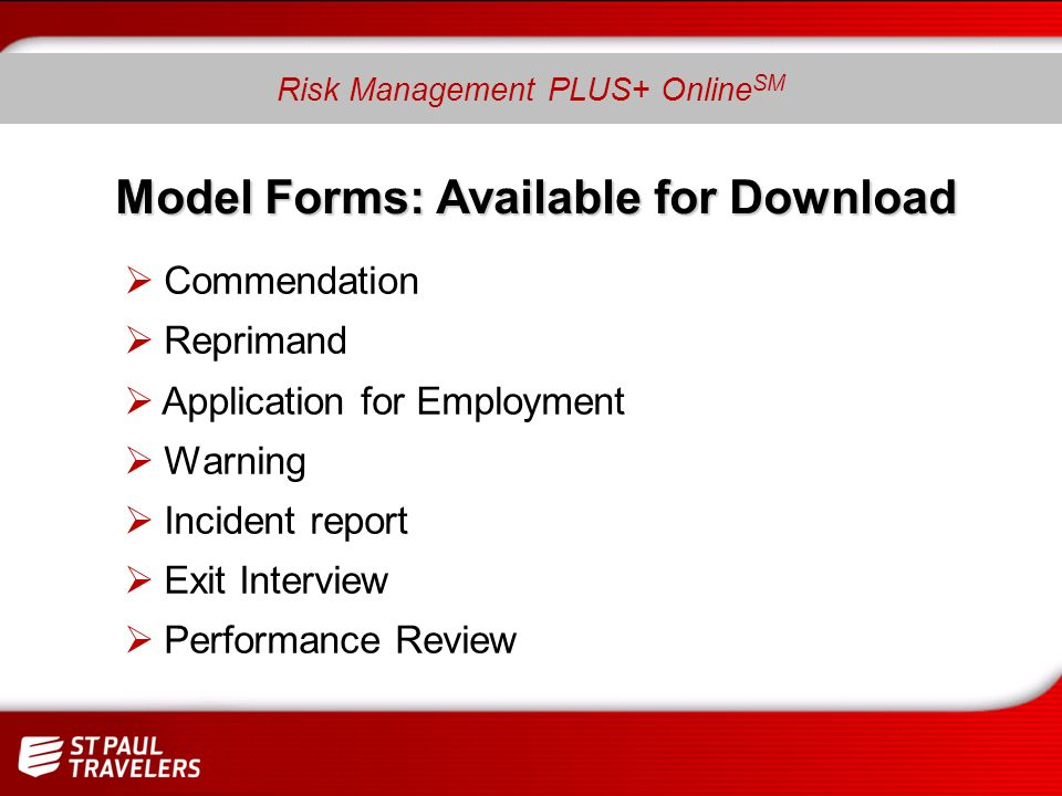Model Forms: Available for Download Commendation Reprimand Application for Employment Warning Incident report Exit Interview Performance Review Risk Management PLUS+ Online SM