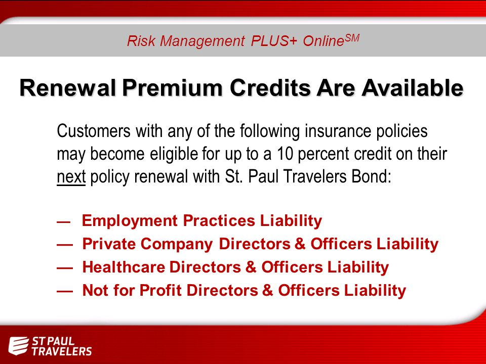 Renewal Premium Credits Are Available Renewal Premium Credits Are Available Customers with any of the following insurance policies may become eligible for up to a 10 percent credit on their next policy renewal with St.