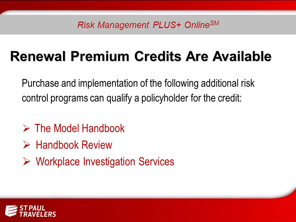 Renewal Premium Credits Are Available The Model Handbook Handbook Review Workplace Investigation Services Purchase and implementation of the following additional risk control programs can qualify a policyholder for the credit: Risk Management PLUS+ Online SM