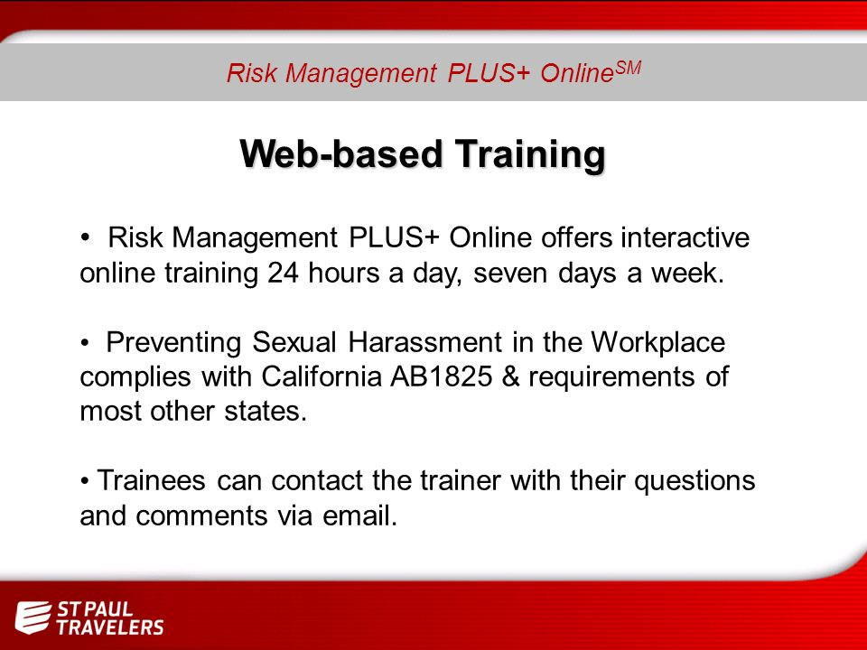 Web-based Training Risk Management PLUS+ Online offers interactive online training 24 hours a day, seven days a week.