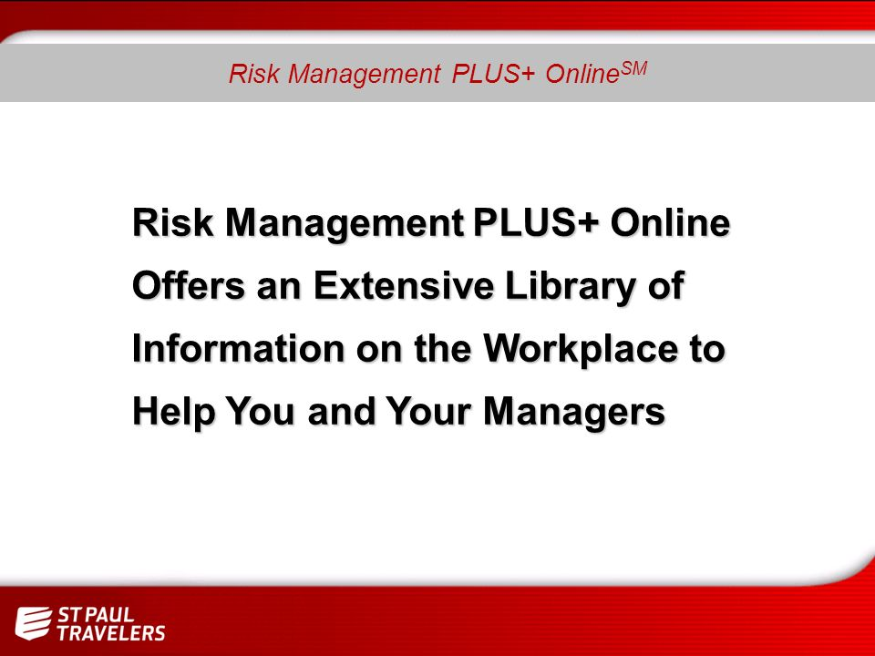 Risk Management PLUS+ Online SM Risk Management PLUS+ Online Offers an Extensive Library of Information on the Workplace to Help You and Your Managers
