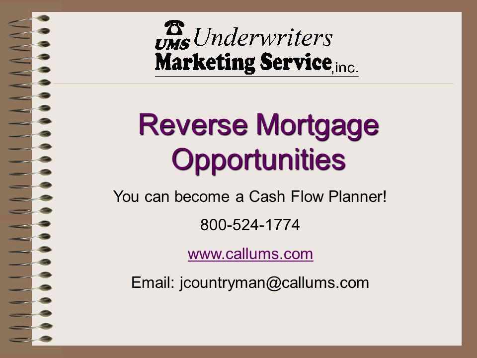 Reverse Mortgage Opportunities You can become a Cash Flow Planner.