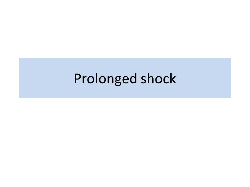 Prolonged shock