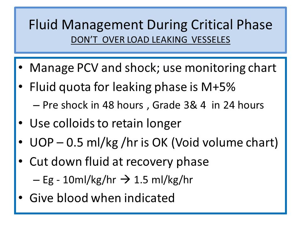 Fluid Management During Critical Phase DONT OVER LOAD LEAKING VESSELES Manage PCV and shock; use monitoring chart Fluid quota for leaking phase is M+5