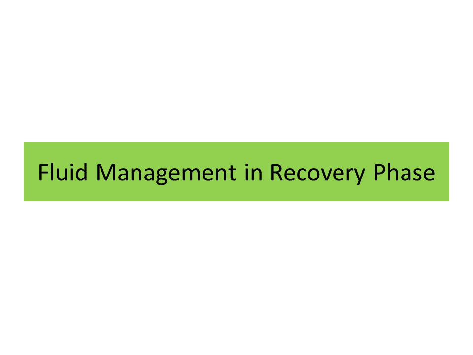 Fluid Management in Recovery Phase