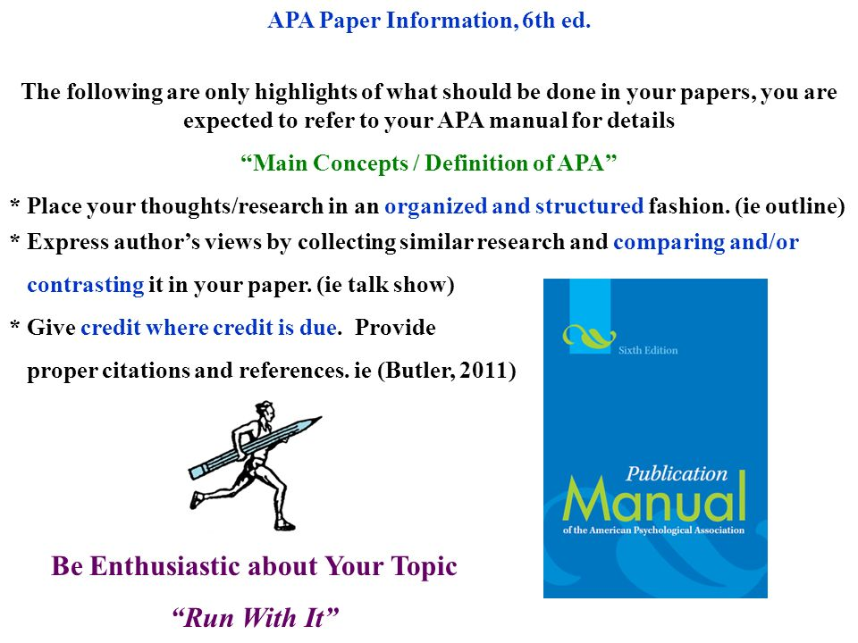 APA Paper Information, 6th ed. The following are only highlights of what should be done in your papers, you are expected to refer to your APA manual f