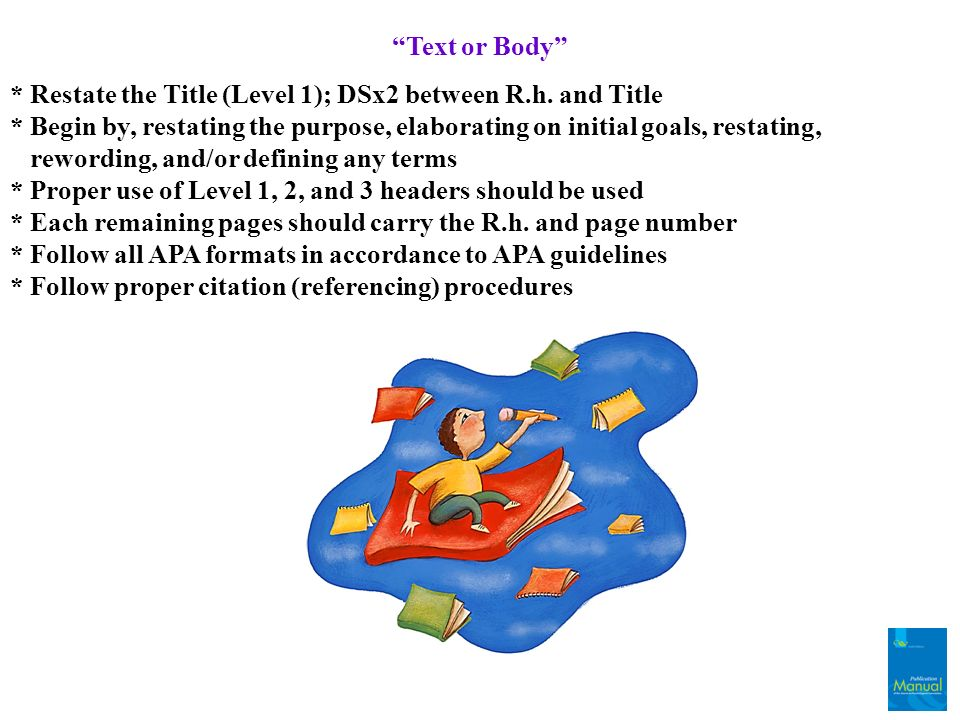 Text or Body * Restate the Title (Level 1); DSx2 between R.h. and Title * Begin by, restating the purpose, elaborating on initial goals, restating, re