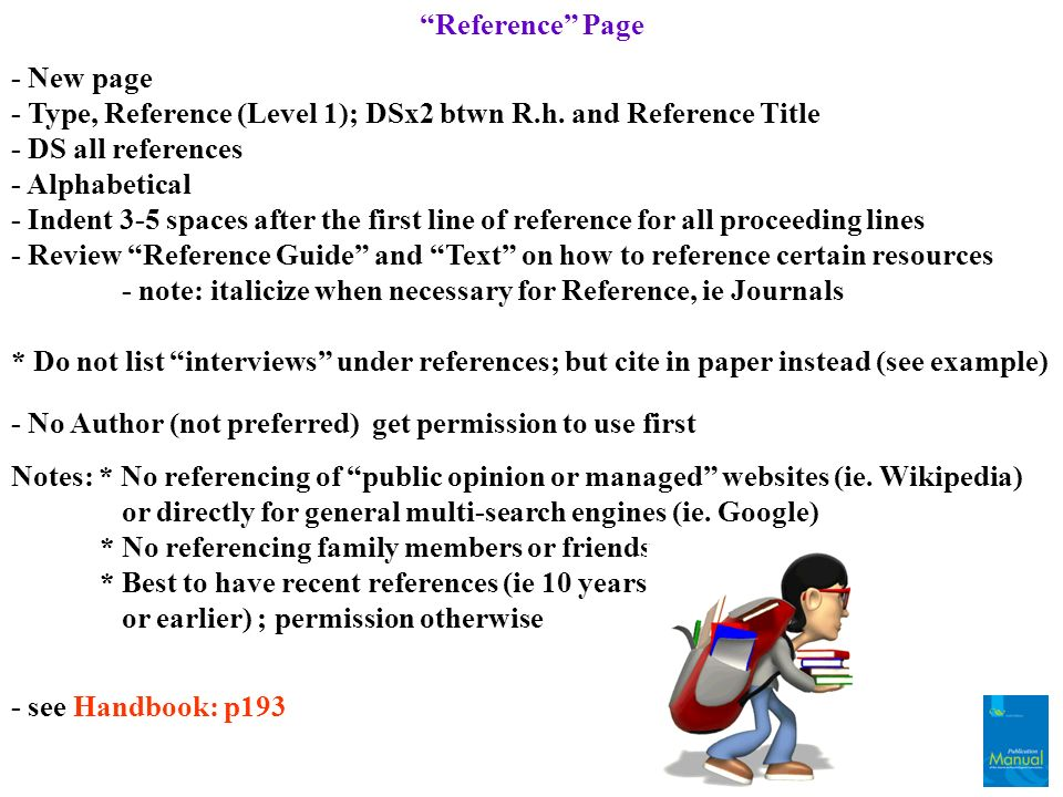 Reference Page - New page - Type, Reference (Level 1); DSx2 btwn R.h. and Reference Title - DS all references - Alphabetical - Indent 3-5 spaces after