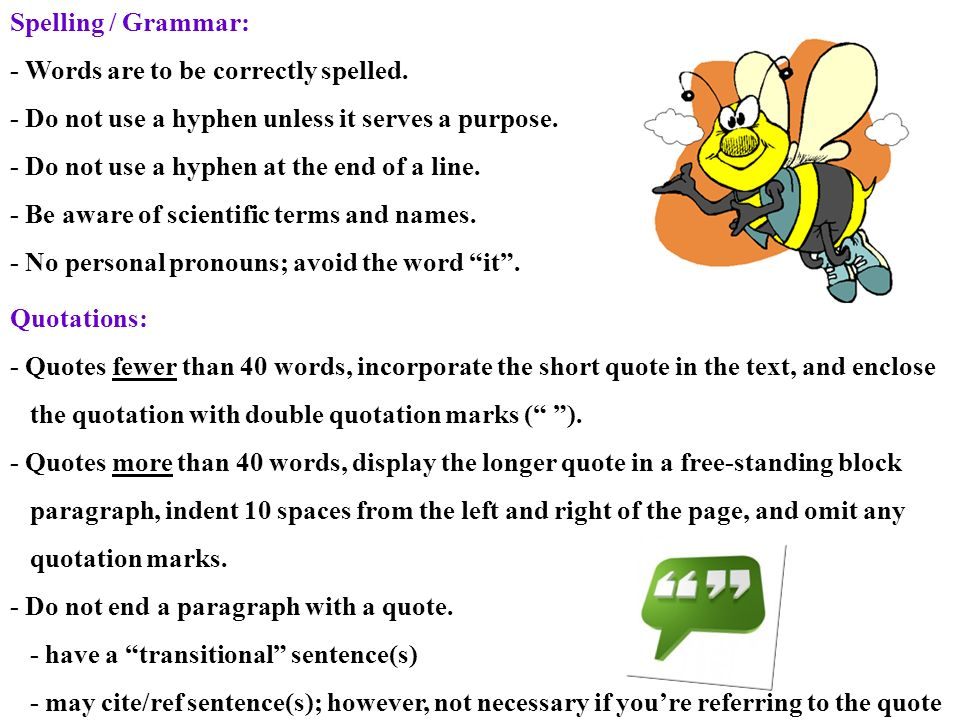 Spelling / Grammar: - Words are to be correctly spelled. - Do not use a hyphen unless it serves a purpose. - Do not use a hyphen at the end of a line.
