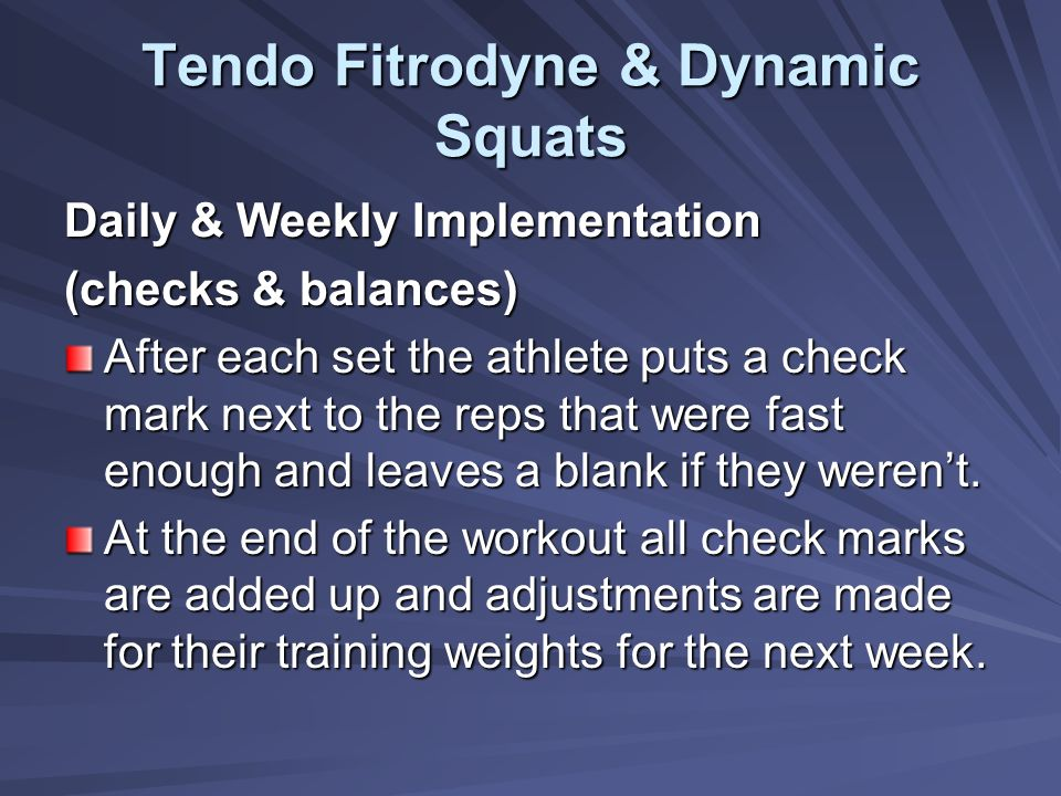 Tendo Fitrodyne & Dynamic Squats Daily & Weekly Implementation (checks & balances) After each set the athlete puts a check mark next to the reps that