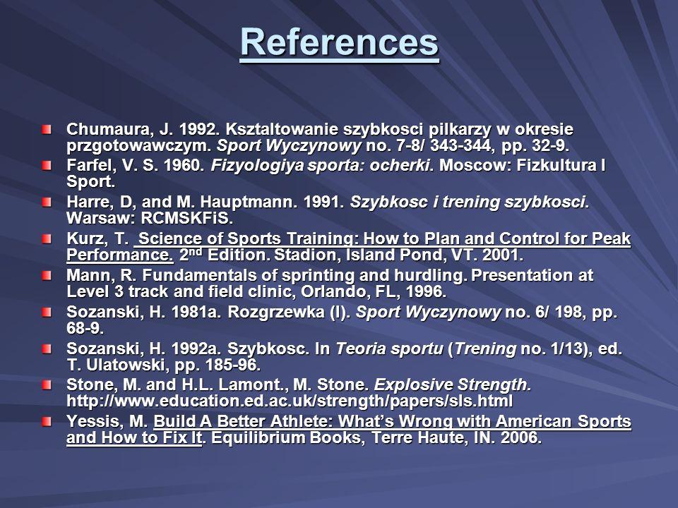 References Chumaura, J. 1992. Ksztaltowanie szybkosci pilkarzy w okresie przgotowawczym. Sport Wyczynowy no. 7-8/ 343-344, pp. 32-9. Farfel, V. S. 196