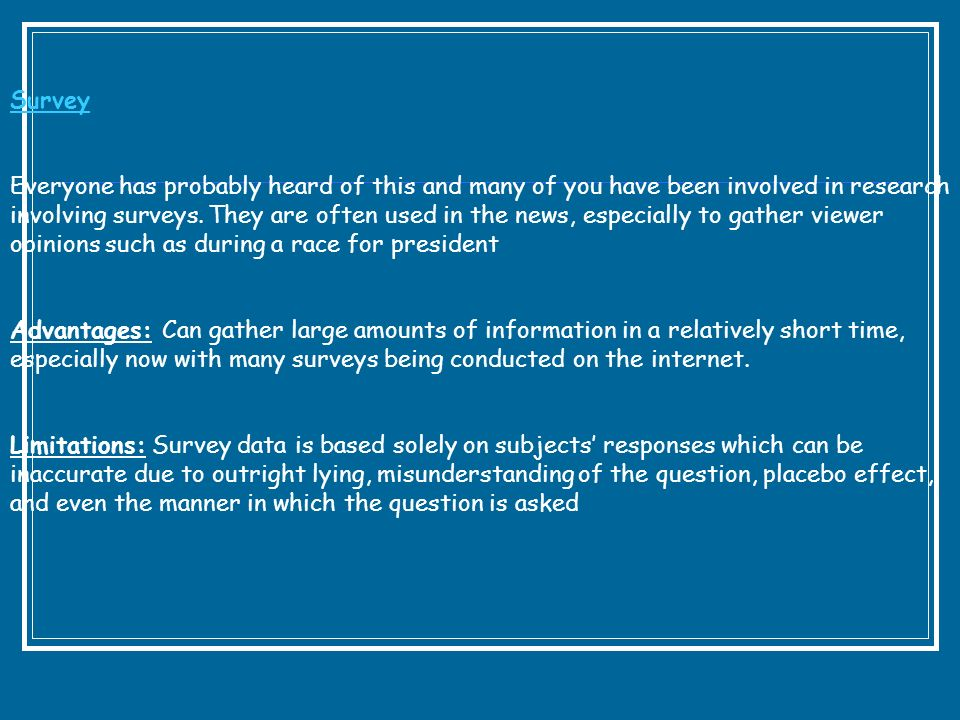 Survey Everyone has probably heard of this and many of you have been involved in research involving surveys. They are often used in the news, especial