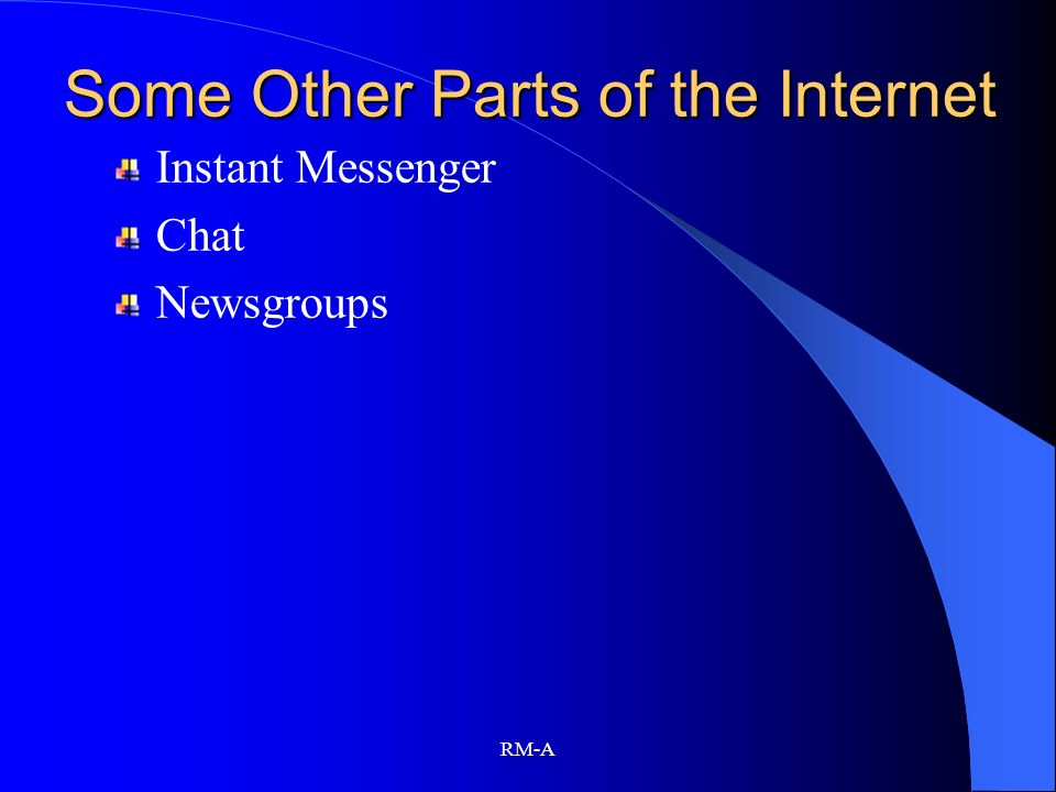 RM-A Some Other Parts of the Internet Instant Messenger Chat Newsgroups