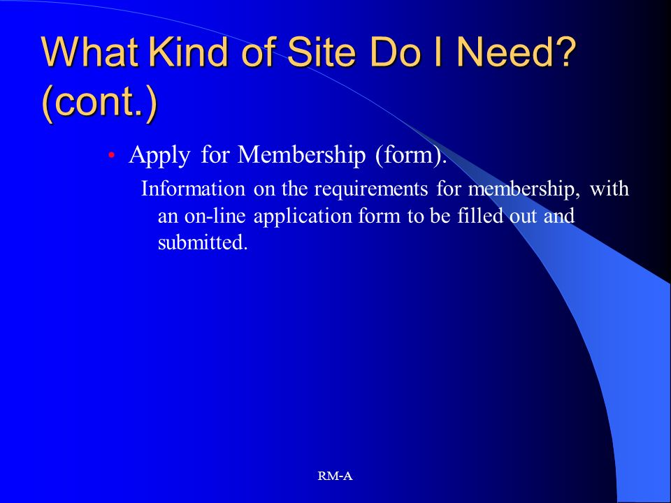 RM-A What Kind of Site Do I Need? (cont.) Apply for Membership (form). Information on the requirements for membership, with an on-line application for