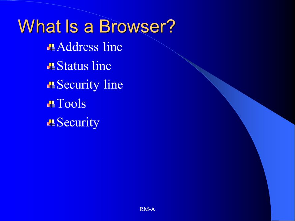 RM-A What Is a Browser? Address line Status line Security line Tools Security