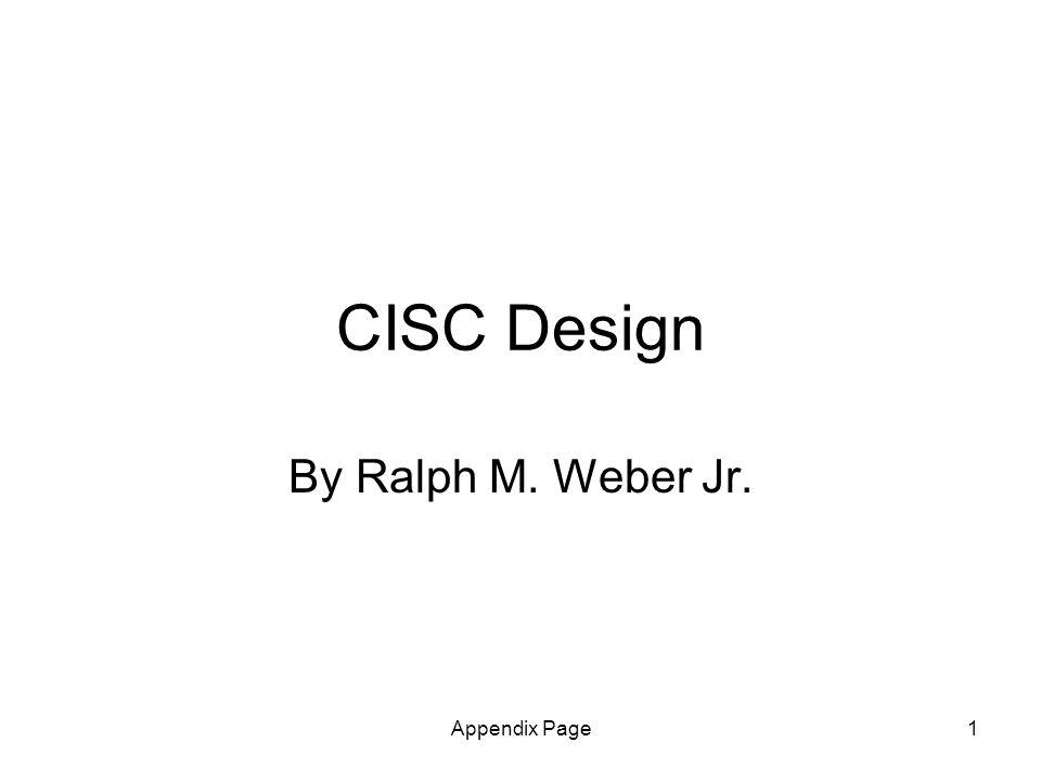 Appendix Page1 CISC Design By Ralph M. Weber Jr.