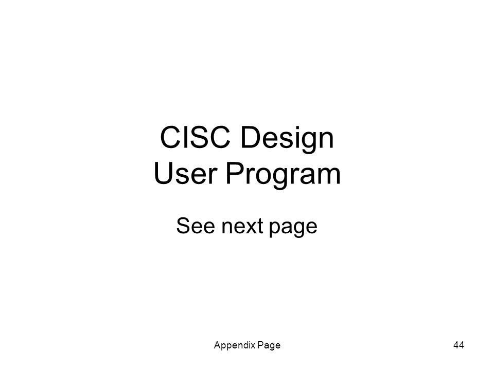 Appendix Page44 CISC Design User Program See next page