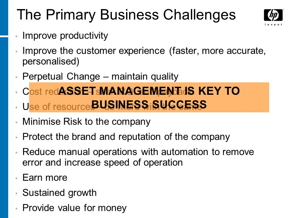 The Primary Business Challenges Improve productivity Improve the customer experience (faster, more accurate, personalised) Perpetual Change – maintain