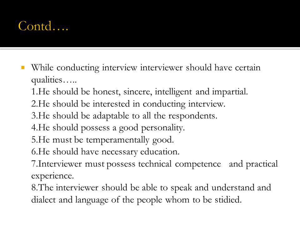 While conducting interview interviewer should have certain qualities….. 1.He should be honest, sincere, intelligent and impartial. 2.He should be inte