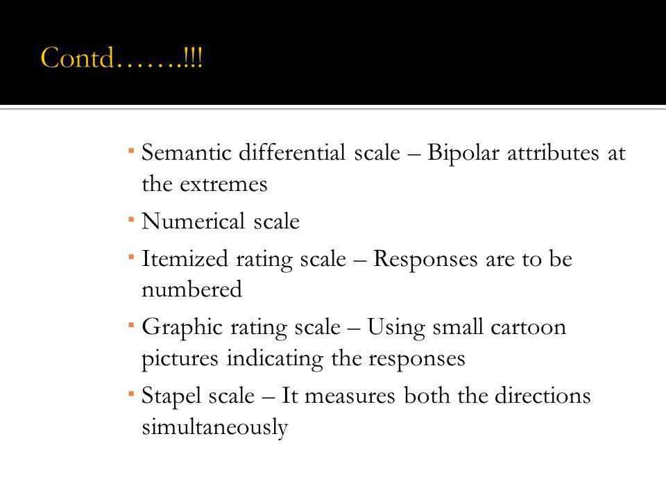 Semantic differential scale – Bipolar attributes at the extremes Numerical scale Itemized rating scale – Responses are to be numbered Graphic rating s