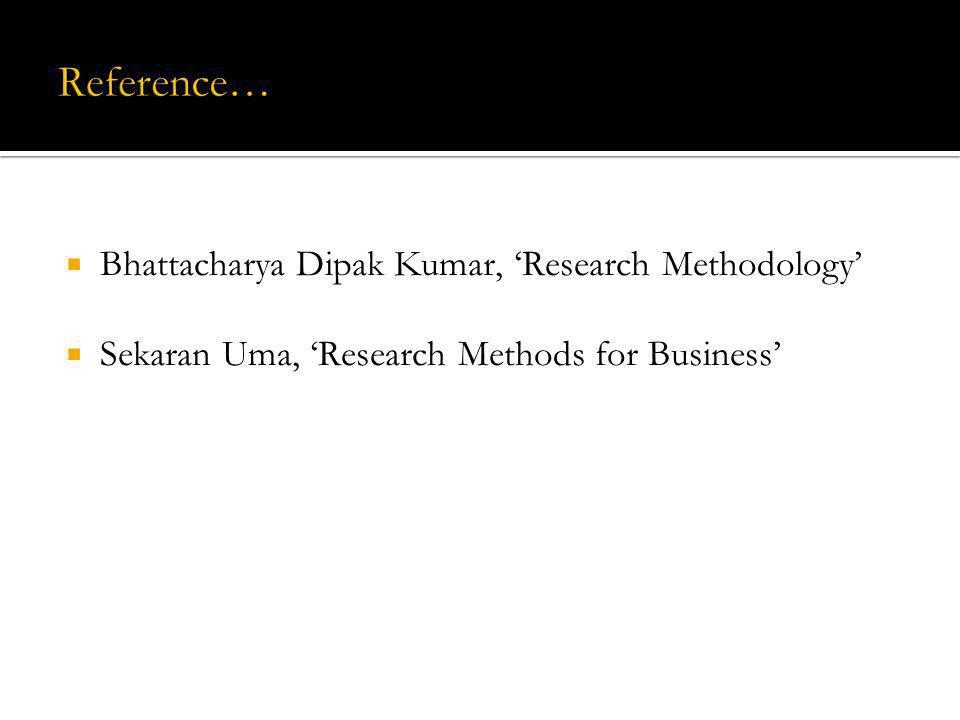 Bhattacharya Dipak Kumar, Research Methodology Sekaran Uma, Research Methods for Business