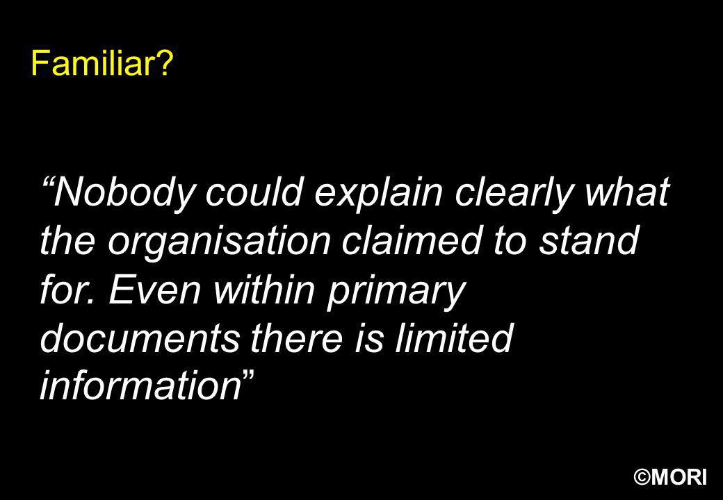 ©MORI Familiar? Nobody could explain clearly what the organisation claimed to stand for. Even within primary documents there is limited information